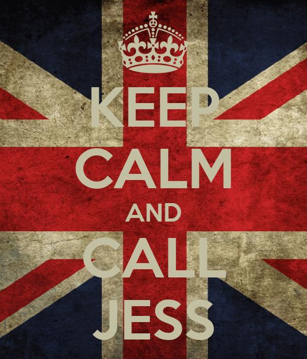 KEEP CALM AND CALL JESS