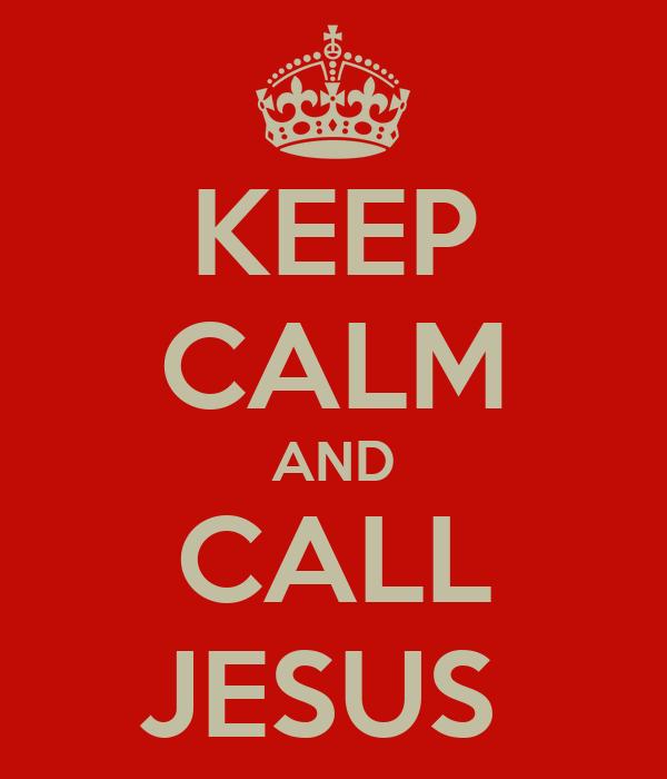 KEEP CALM AND CALL JESUS