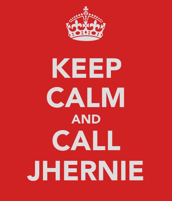 KEEP CALM AND CALL JHERNIE