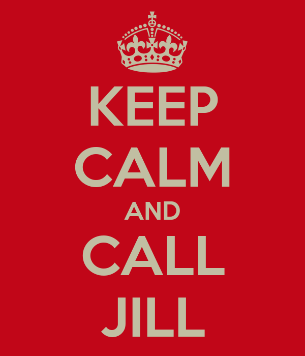 KEEP CALM AND CALL JILL