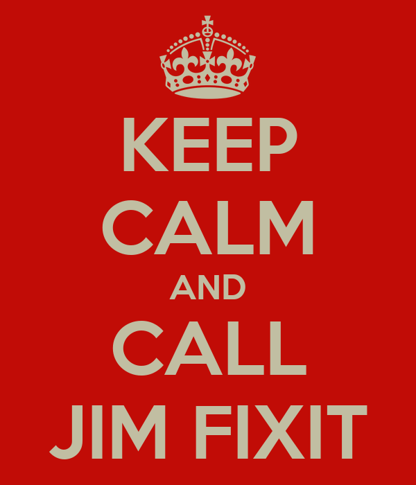 KEEP CALM AND CALL JIM FIXIT