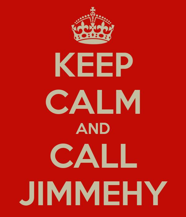 KEEP CALM AND CALL JIMMEHY