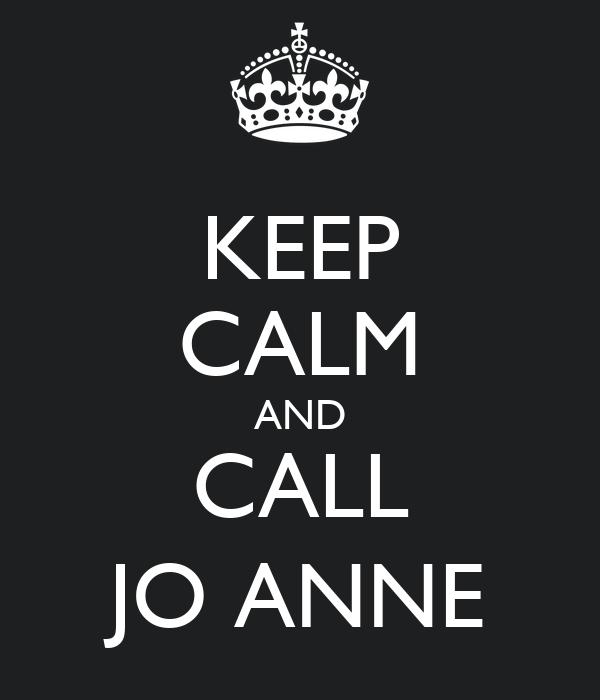 KEEP CALM AND CALL JO ANNE