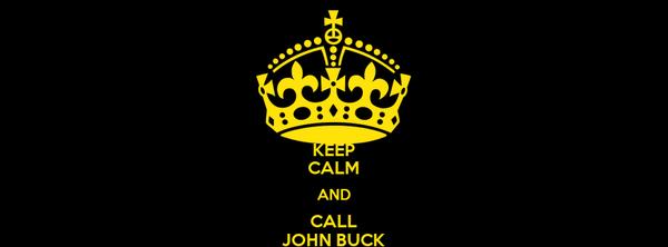 KEEP CALM AND CALL JOHN BUCK