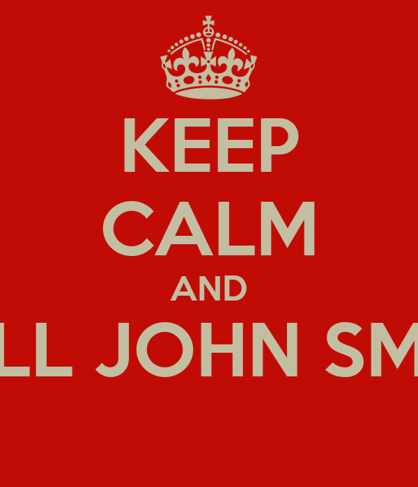 KEEP CALM AND CALL JOHN SMITH