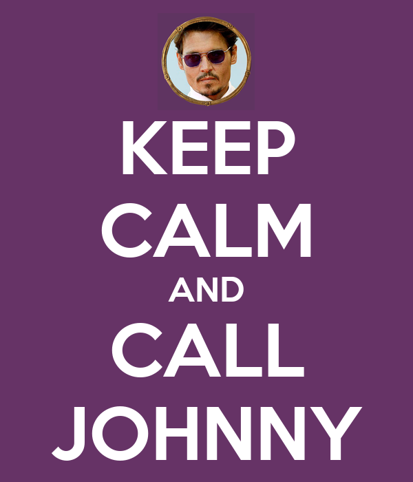 KEEP CALM AND CALL JOHNNY