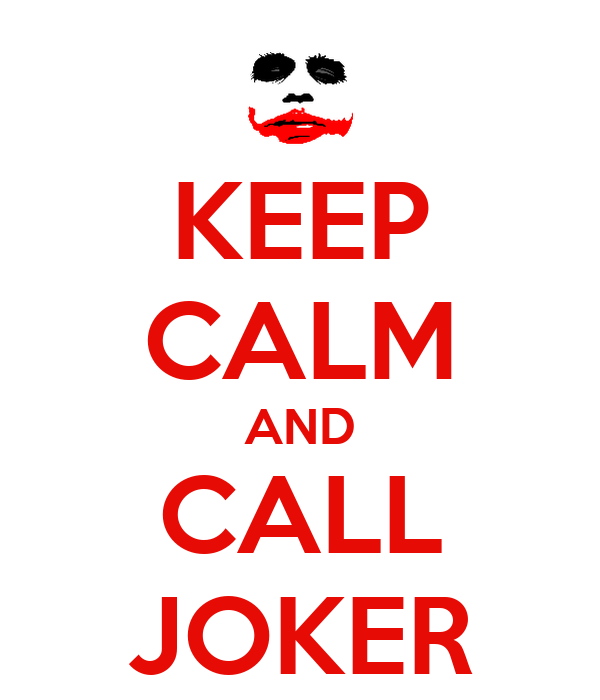KEEP CALM AND CALL JOKER