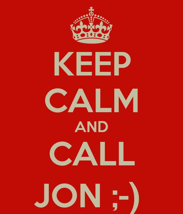 KEEP CALM AND CALL JON ;-)