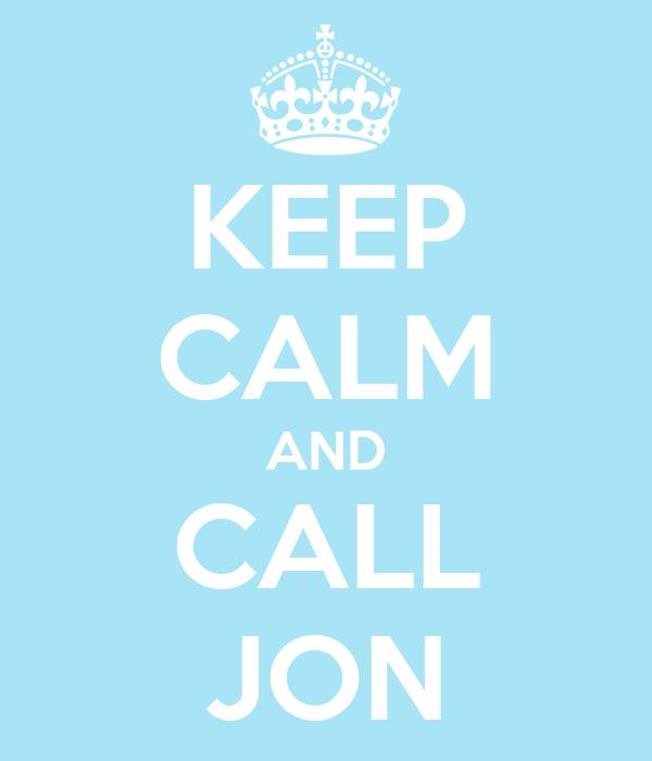 Keep Calm And Call Jon Poster Jons Keep Calm O Matic