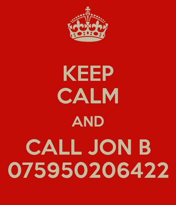 KEEP CALM AND CALL JON B 075950206422