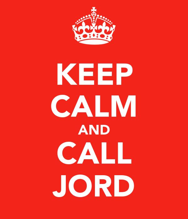 KEEP CALM AND CALL JORD