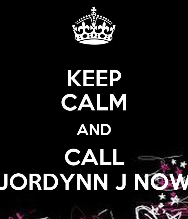 KEEP CALM AND CALL JORDYNN J NOW