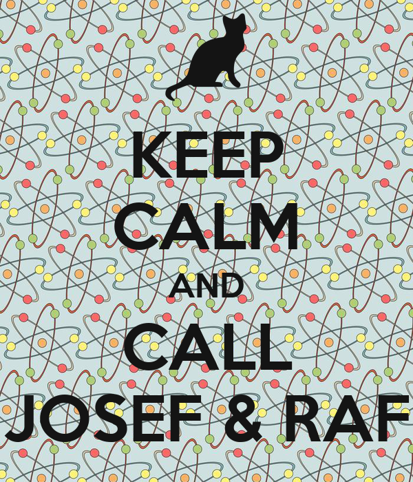 KEEP CALM AND CALL JOSEF & RAF