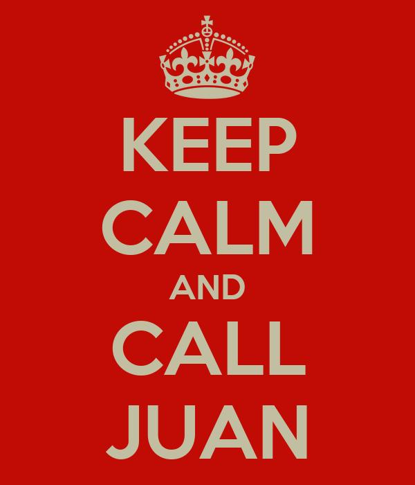 KEEP CALM AND CALL JUAN