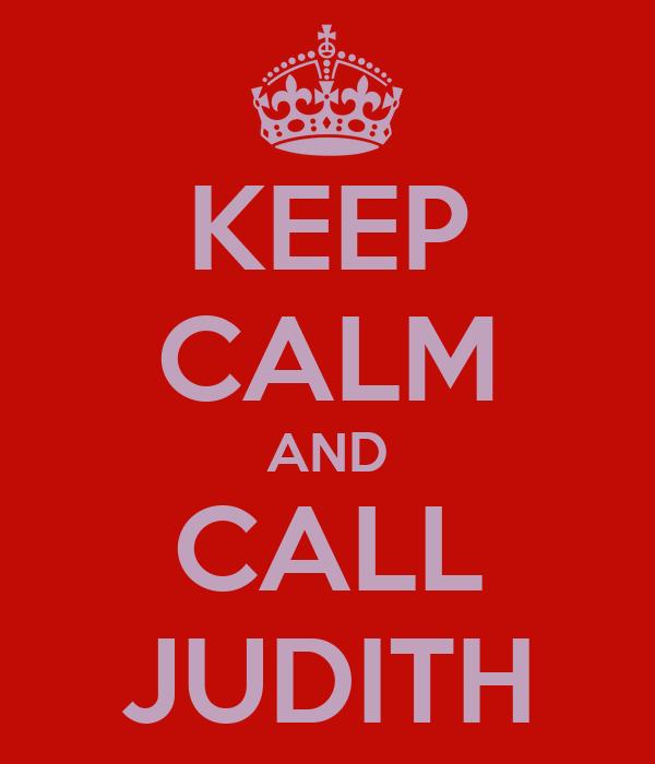 KEEP CALM AND CALL JUDITH