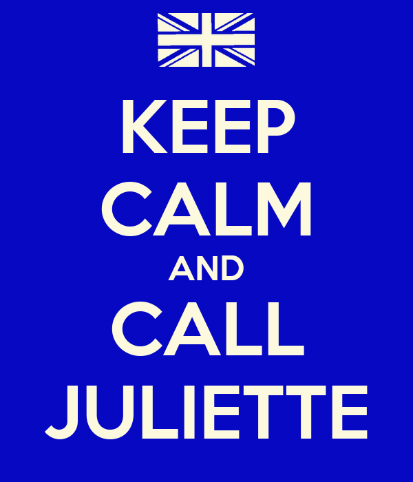 KEEP CALM AND CALL JULIETTE
