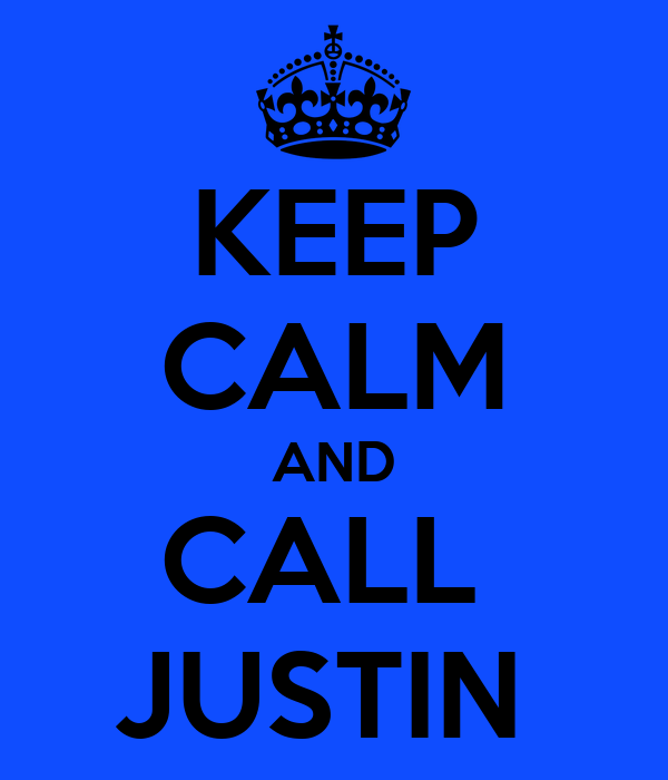KEEP CALM AND CALL  JUSTIN