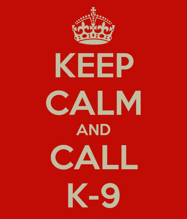 KEEP CALM AND CALL K-9