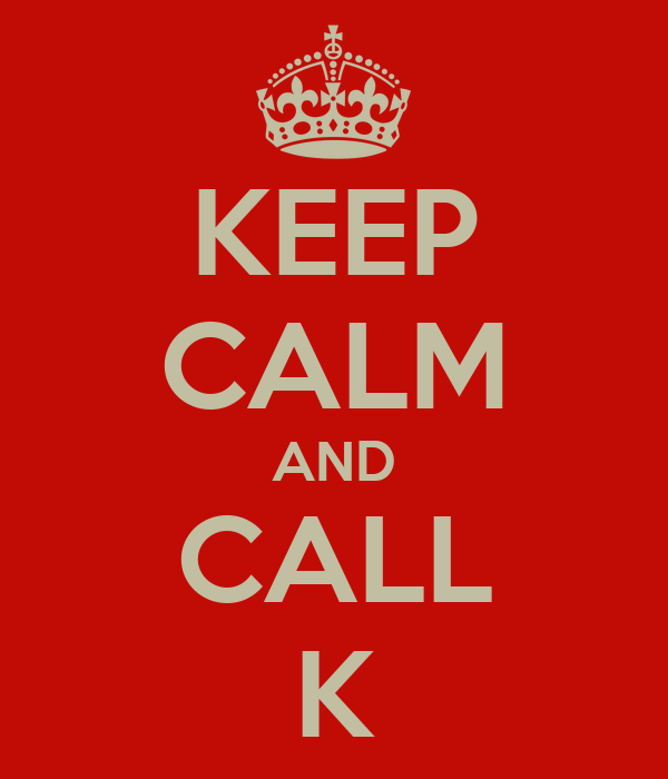 KEEP CALM AND CALL K