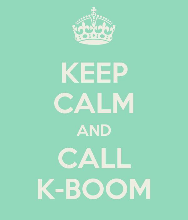 KEEP CALM AND CALL K-BOOM