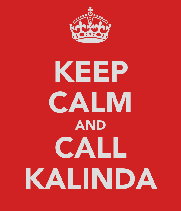 KEEP CALM AND CALL KALINDA