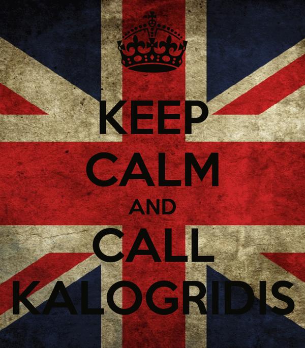 KEEP CALM AND CALL KALOGRIDIS