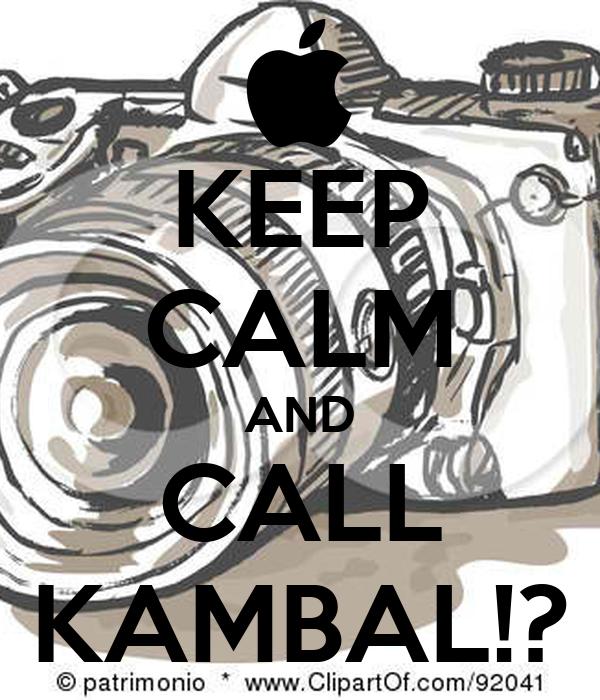 KEEP CALM AND CALL KAMBAL!?