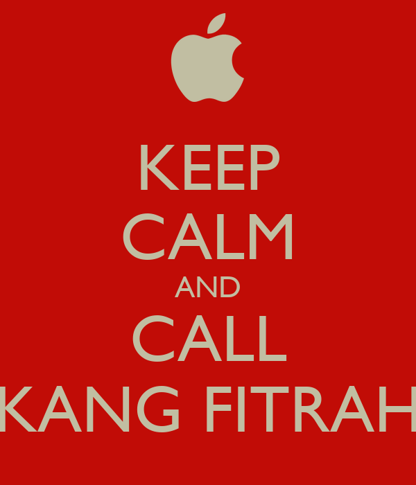KEEP CALM AND CALL KANG FITRAH