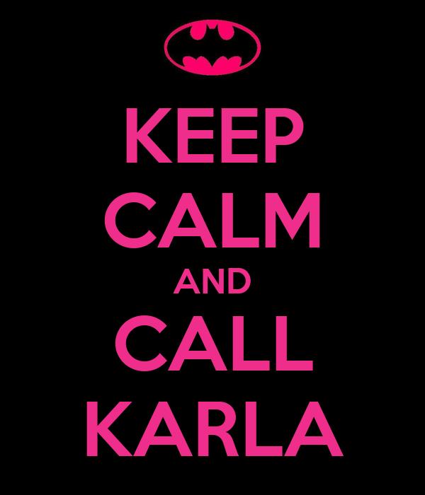KEEP CALM AND CALL KARLA