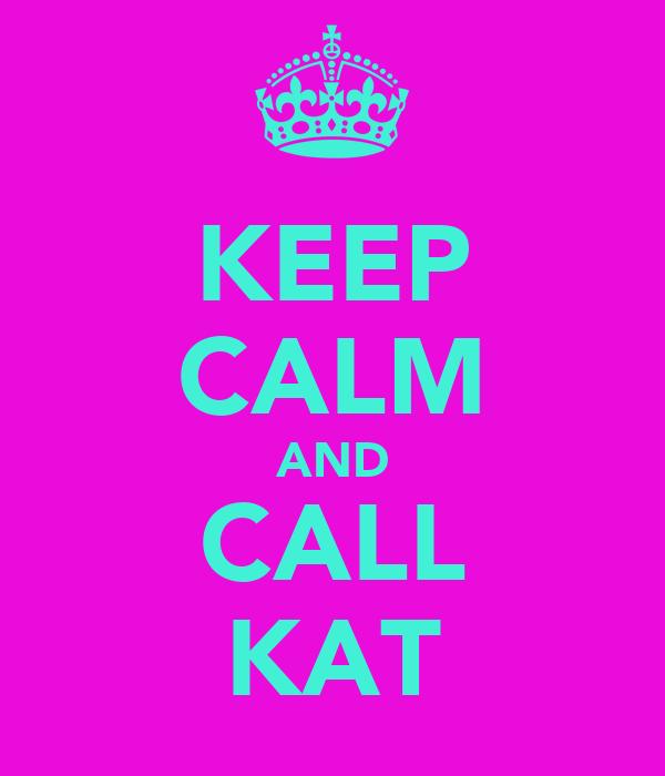 KEEP CALM AND CALL KAT