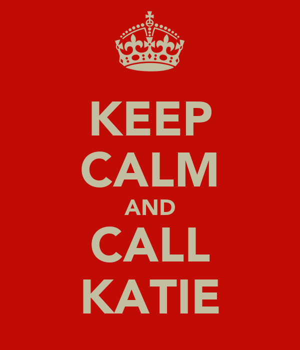 KEEP CALM AND CALL KATIE
