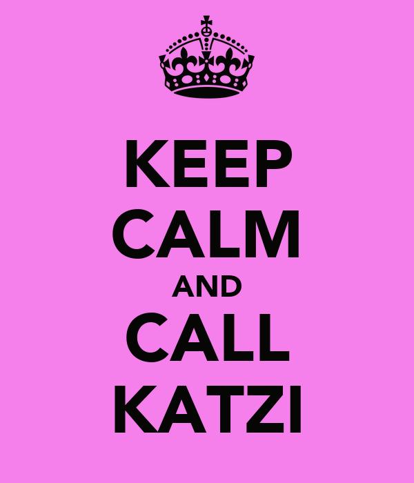 KEEP CALM AND CALL KATZI