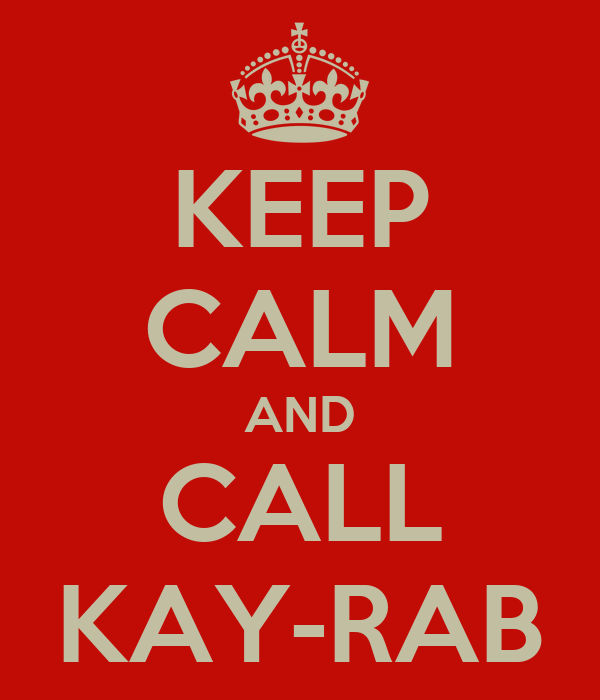 KEEP CALM AND CALL KAY-RAB