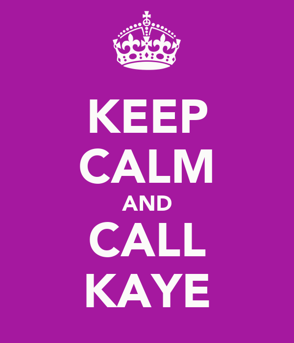 KEEP CALM AND CALL KAYE