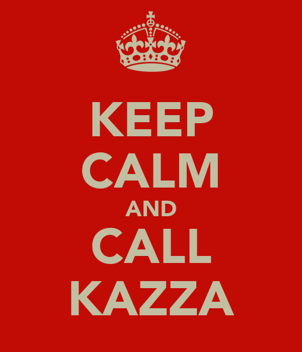 KEEP CALM AND CALL KAZZA