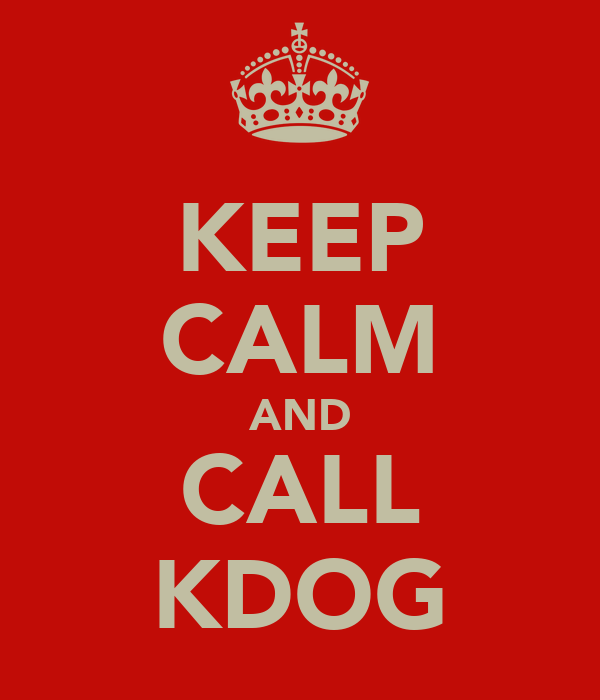 KEEP CALM AND CALL KDOG