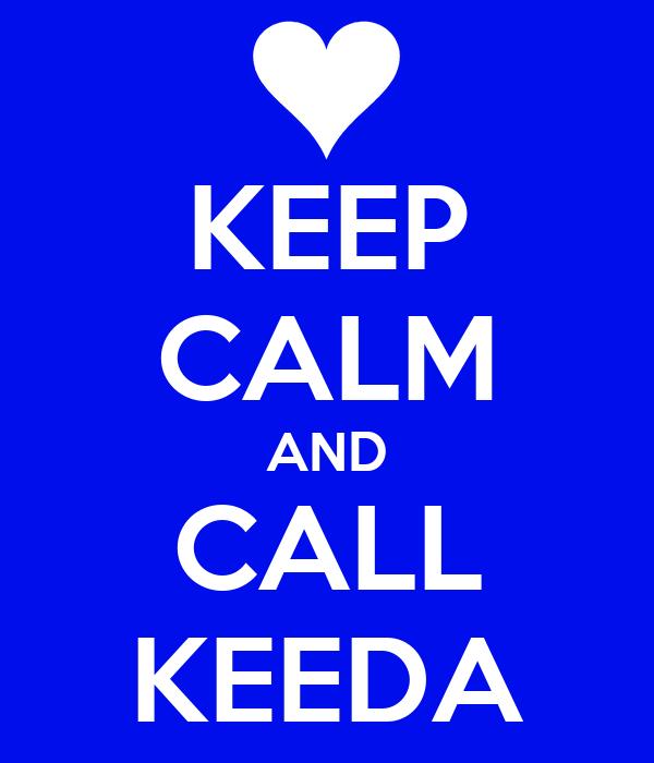 KEEP CALM AND CALL KEEDA