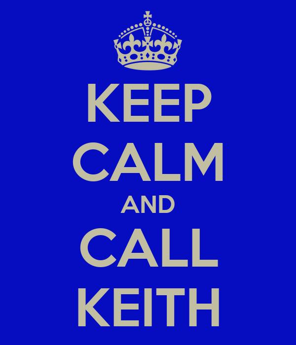 KEEP CALM AND CALL KEITH