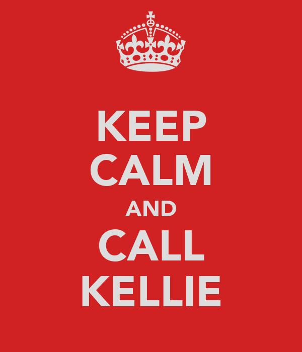 KEEP CALM AND CALL KELLIE