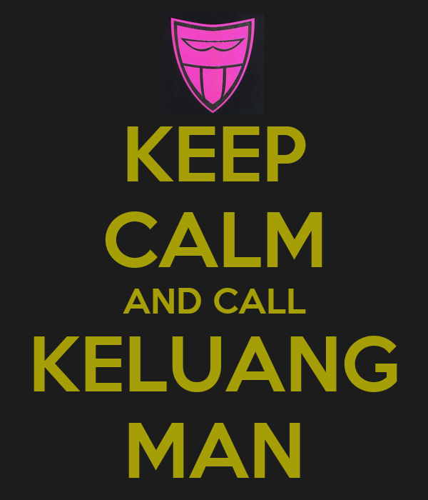 KEEP CALM AND CALL KELUANG MAN