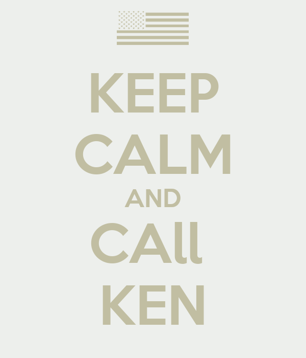 KEEP CALM AND CAll  KEN