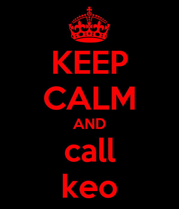 KEEP CALM AND call keo