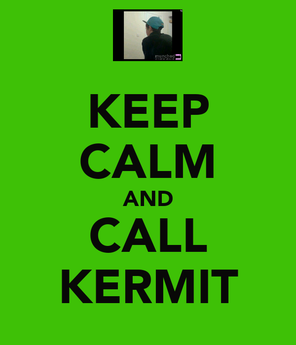 KEEP CALM AND CALL KERMIT