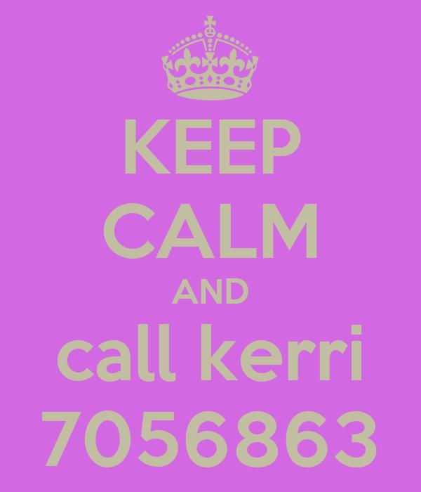 KEEP CALM AND call kerri 7056863