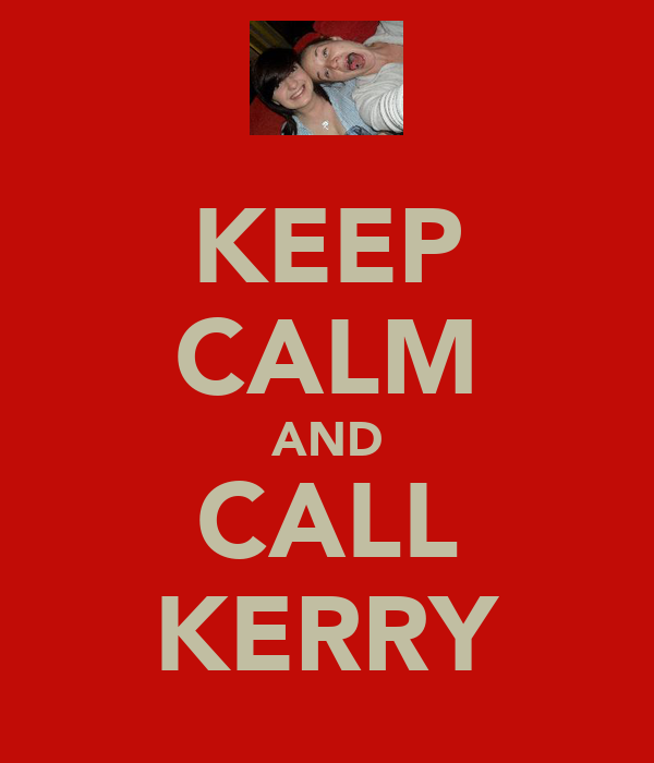 KEEP CALM AND CALL KERRY