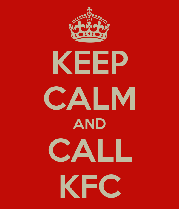 KEEP CALM AND CALL KFC