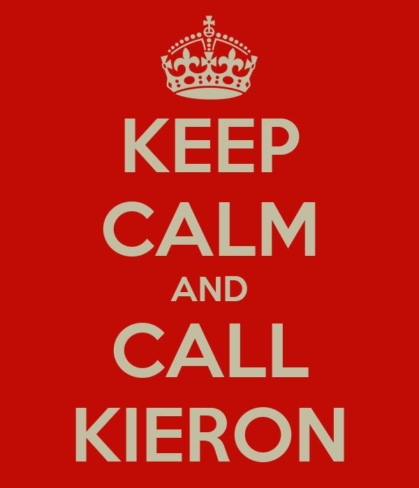KEEP CALM AND CALL KIERON