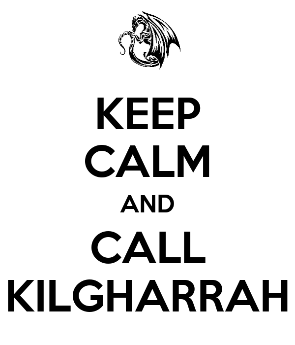KEEP CALM AND CALL KILGHARRAH