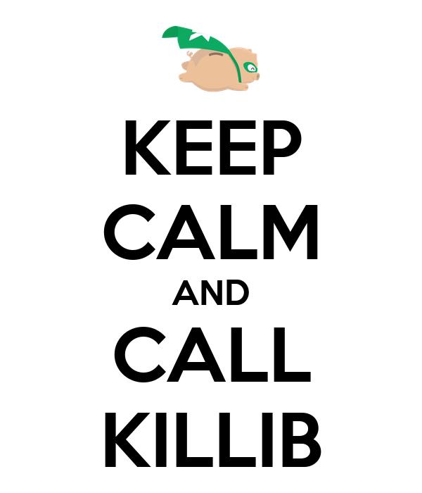 KEEP CALM AND CALL KILLIB