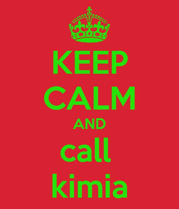KEEP CALM AND call  kimia
